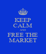 KEEP CALM AND FREE THE MARKET - Personalised Poster A4 size