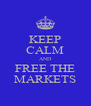 KEEP CALM AND FREE THE MARKETS - Personalised Poster A4 size