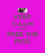 KEEP CALM AND FREE THE PIGS - Personalised Poster A4 size