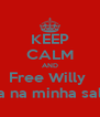 KEEP CALM AND Free Willy  Ta na minha sala - Personalised Poster A4 size