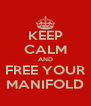 KEEP CALM AND FREE YOUR MANIFOLD - Personalised Poster A4 size