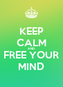 KEEP CALM AND FREE YOUR MIND - Personalised Poster A4 size