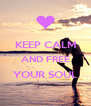 KEEP CALM AND FREE YOUR SOUL  - Personalised Poster A4 size