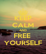 KEEP CALM AND FREE  YOURSELF - Personalised Poster A4 size