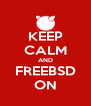 KEEP CALM AND FREEBSD ON - Personalised Poster A4 size