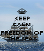 KEEP CALM AND FREEDOM OF THE SEAS - Personalised Poster A4 size