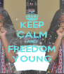 KEEP CALM AND FREEDOM YOUNG - Personalised Poster A4 size