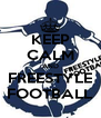 KEEP CALM AND FREESTYLE FOOTBALL - Personalised Poster A4 size