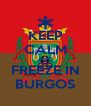 KEEP CALM AND FREEZE IN BURGOS - Personalised Poster A4 size