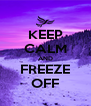 KEEP CALM AND FREEZE OFF - Personalised Poster A4 size