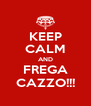 KEEP CALM AND FREGA CAZZO!!! - Personalised Poster A4 size
