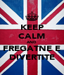 KEEP CALM AND FREGATNE E DIVERTITE - Personalised Poster A4 size