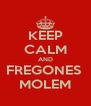 KEEP CALM AND FREGONES  MOLEM - Personalised Poster A4 size