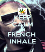 KEEP CALM And  FRENCH  INHALE - Personalised Poster A4 size