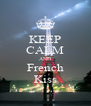 KEEP CALM AND French Kiss - Personalised Poster A4 size