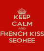 KEEP CALM AND FRENCH KISS SEOHEE - Personalised Poster A4 size