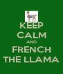 KEEP CALM AND FRENCH THE LLAMA - Personalised Poster A4 size