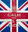 KEEP CALM AND FRENS WITH HUDA - Personalised Poster A4 size