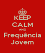 KEEP CALM AND Frequência Jovem - Personalised Poster A4 size
