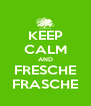 KEEP CALM AND FRESCHE FRASCHE - Personalised Poster A4 size