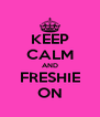 KEEP CALM AND FRESHIE ON - Personalised Poster A4 size