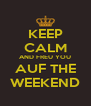 KEEP CALM AND FREU YOU AUF THE WEEKEND - Personalised Poster A4 size