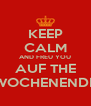 KEEP CALM AND FREU YOU AUF THE WOCHENENDE - Personalised Poster A4 size