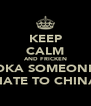 KEEP CALM AND FRICKEN BAZOOKA SOMEONE YOU  HATE TO CHINA - Personalised Poster A4 size