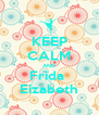 KEEP CALM AND Frida  Eizabeth - Personalised Poster A4 size
