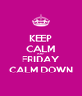 KEEP CALM AND FRIDAY CALM DOWN - Personalised Poster A4 size