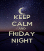 KEEP CALM AND FRIDAY NIGHT - Personalised Poster A4 size