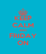 KEEP CALM AND FRIDAY ON - Personalised Poster A4 size