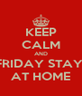 KEEP CALM AND FRIDAY STAY  AT HOME - Personalised Poster A4 size