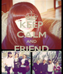 KEEP CALM AND FRIEND  - Personalised Poster A4 size