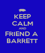 KEEP CALM AND FRIEND A  BARRETT - Personalised Poster A4 size