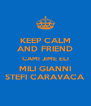KEEP CALM AND FRIEND CAMI JIME ELI MILI GIANNI STEFI CARAVACA - Personalised Poster A4 size