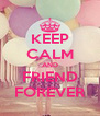 KEEP CALM AND FRIEND FOREVER - Personalised Poster A4 size
