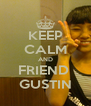 KEEP CALM AND FRIEND  GUSTIN - Personalised Poster A4 size