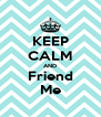 KEEP CALM AND Friend Me - Personalised Poster A4 size