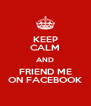 KEEP CALM AND FRIEND ME ON FACEBOOK - Personalised Poster A4 size