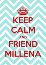 KEEP CALM AND FRIEND MILLENA - Personalised Poster A4 size