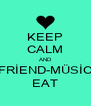KEEP CALM AND -FRİEND-MÜSİC- EAT - Personalised Poster A4 size