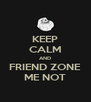 KEEP CALM AND FRIEND ZONE ME NOT - Personalised Poster A4 size