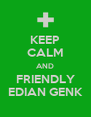 KEEP CALM AND FRIENDLY EDIAN GENK - Personalised Poster A4 size