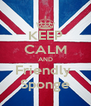 KEEP CALM AND Friendly  Sponge - Personalised Poster A4 size