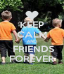 KEEP CALM AND  FRIENDS FOREVER - Personalised Poster A4 size