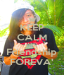 KEEP CALM AND Friendship FOREVA' - Personalised Poster A4 size
