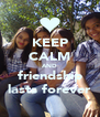 KEEP CALM AND friendship lasts forever - Personalised Poster A4 size