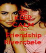 KEEP CALM AND  Friendship Riverchele - Personalised Poster A4 size
