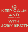 KEEP CALM AND FRIENDSHIP WITH OM JOEY BROTHER  - Personalised Poster A4 size